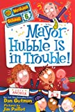 Gutman, Dan: Mayor Hubble Is In Trouble! (Turtleback School & Library Binding Edition) (My Weirder School (Pb))