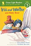Guest, Elissa Haden: Iris And Walter And Baby Rose (Turtleback School & Library Binding Edition) (Green Light Readers: Level 3 (PB))