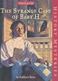 Reiss, Kathryn: Strange Case of Baby H (History Mysteries-American Girl)