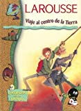 Larousse: Viaje Al Centro De La Tierra/journey To The Center Of The Earth