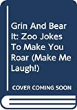 Friedman, Sharon: Grin And Bear It: Zoo Jokes To Make You Roar (Make Me Laugh!)