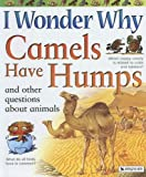 Ganeri, Anita: I Wonder Why Camels Have Humps: And Other Questions About Animals