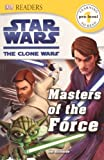 Dorling Kindersley, Inc.: Masters Of The Force (Turtleback School & Library Binding Edition) (Star Wars: Clone Wars (Pb))