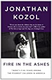 Kozol, Jonathan: Fire In The Ashes: Twenty-Five Years Among The Poorest Children In America (Turtleback School & Library Binding Edition)
