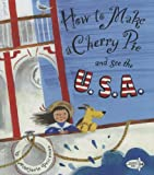Priceman, Marjorie: How To Make A Cherry Pie And See The U.S.A. (Turtleback School & Library Binding Edition)