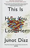 Diaz, Junot: This Is How You Lose Her (Turtleback School & Library Binding Edition)