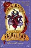 Valente, Catherynne M.: The Girl Who Fell Beneath Fairyland And Led The Revels There (Turtleback School & Library Binding Edition)