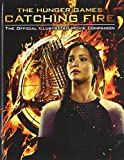Egan, Kate: Catching Fire: The Official Illustrated Movie Companion (Turtleback School & Library Binding Edition)