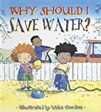 Green, Jen: Why Should I Save Water?