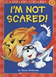 Wilhelm, Hans: I'm Not Scared! (Scholastic Reader Level 1)