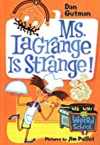 Gutman, Dan: Ms. Lagrange Is Strange! (My Weird School)