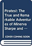 Rees, Celia: Pirates!: The True and Remarkable Adventures of Minerva Sharpe and Nancy Kington, Female Pirates