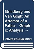 Jaspers, Karl: Strindberg and Van Gogh: An Attempt of a Patho- Graphic Analysis With Reference to Parallel