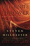 Millhauser, Steven: The Knife Thrower and Other Stories