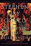 Gould, Stephen Jay: Questioning the Millennium : A Rationalist&#39;s Guide to a Precisely Arbitrary Countdown
