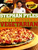 Pyles, Stephan: Southwestern Vegetarian