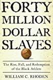 Rhoden, William: Forty Million Dollar Slaves: The Rise, Fall, and Redemption of the Black Athlete