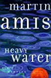 Amis, Martin: Heavy Water and Other Stories