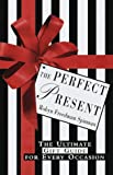 Spizman, Robyn Freedman: The Perfect Present : The Ultimate Gift Guide for Every Occasion