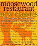 Moosewood Collective Staff: Moosewood Restaurant New Classics : 350 Recipes for Homestyle Favorites and Everyday Feasts