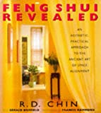 Chin, R. D.: Feng Shui Revealed : An Aesthetic, Practical Approach to the Ancient Art of Space Alignment
