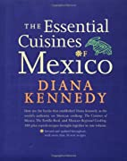 The Essential Cuisines of Mexico: Revised…