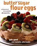 Tramonto, Rick: Butter Sugar Flour Eggs: Whimsical Irresistible Desserts