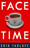 Tarloff, Erik: Face-Time : A Novel