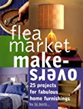 Berti, B. J.: Flea Market Makeovers : 25 Projects for Fabulous Home Furnishings