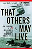 Nelson, Peter: That Others May Live: The True Story of a Pj, a Member of America's Most Daring Rescue Force