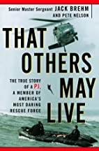 That Others May Live: The True Story of the…