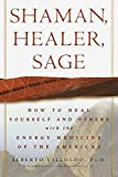 Villoldo, Alberto: Shaman, Healer, Sage: How to Heal Yourself and Others With the Energy Medicine of the Americas