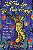 All the Joy You Can Stand: 101 Sacred Power…