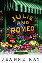 Julie and Romeo: A Novel by Jeanne Ray