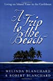 Blanchard, Melinda: A Trip to the Beach : Living on Island Time in the Caribbean