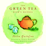 Gustafson, Helen: The Green Tea User&#39;s Manual