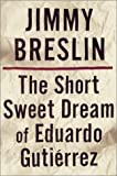 Breslin, Jimmy: The Short Sweet Dream of Eduardo Gutierrez