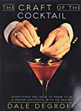 Degroff, Dale: The Craft of the Cocktail: Everything You Need to Know to Be a Master Bartender, With 500 Recipes