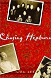 Lee, Gus: Chasing Hepburn : A Memoir of Shanghai, Hollywood, and a Chinese Family's Fight for Freedom