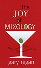 The Joy of Mixology: The Consummate Guide to…