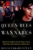 Rosalind Wiseman: Queen Bees and Wannabes: Helping Your Daughter Survive Cliques, Gossip, Boyfriends, and Other Realities of Adolescence