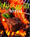 Kolpas, Norman: The Quick Grill Artist: Fast and Fabulous Recipes for Cooking with Fire