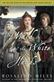 Miles, Rosalind: The Maid of the White Hands (Tristan and Isolde Novels, Book 2)
