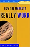 Kurtzman, Joel: How the Markets Really Work