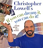 Lowell, Christopher: Christopher Lowell&#39;s If You Can Dream It, You Can Do It: Dream Decor on a Budget