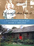 Carey, Alice: I'll Know It When I See It : A Daughter's Search for Home in Ireland