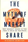 Miniter, Richard F.: The Myth of Market Share: Why Market Share Is the Fool's Gold of Business
