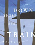 Down There by the Train: A Novel by Kate…