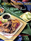 Blanchard, Robert: At Blanchard's Table: A Trip to the Beach Cookbook