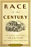 Fenster, Julie: Race of the Century: The Heroic True Story of the 1908 New York-to-Paris Auto Race